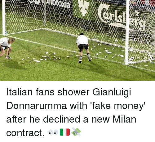 Fake, Memes, and Money: eseazesaase Italian fans shower Gianluigi Donnarumma with 'fake money' after he declined a new Milan contract. 👀🇮🇹💸