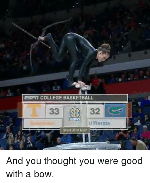 College basketball: ESFii COLLEGE BASKETBALL  33 32  Florida  Start 2nd Half And you thought you were good with a bow.