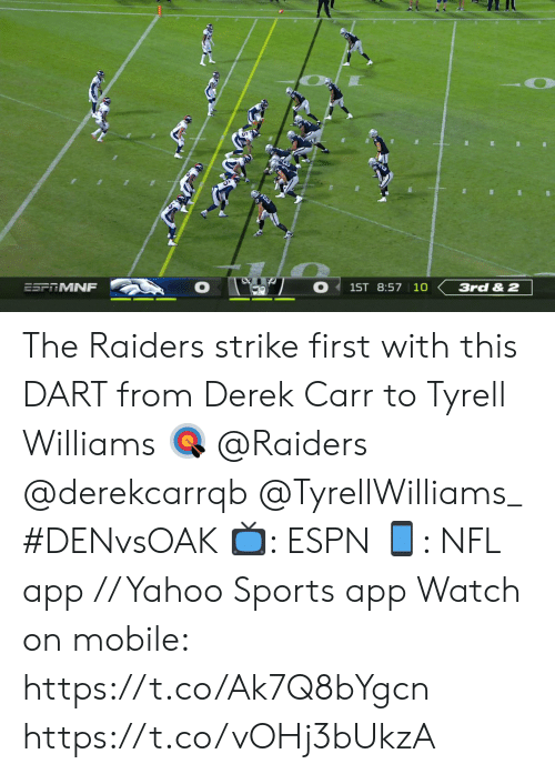 derek carr: ESFRMNF  1ST 8:57 10  3rd & 2 The Raiders strike first with this DART from Derek Carr to Tyrell Williams 🎯  @Raiders @derekcarrqb @TyrellWilliams_  #DENvsOAK  📺: ESPN 📱: NFL app // Yahoo Sports app  Watch on mobile: https://t.co/Ak7Q8bYgcn https://t.co/vOHj3bUkzA
