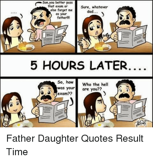Funny Memes For Your Daughter : Eson pass that exam or sure whatever else forget me dad as