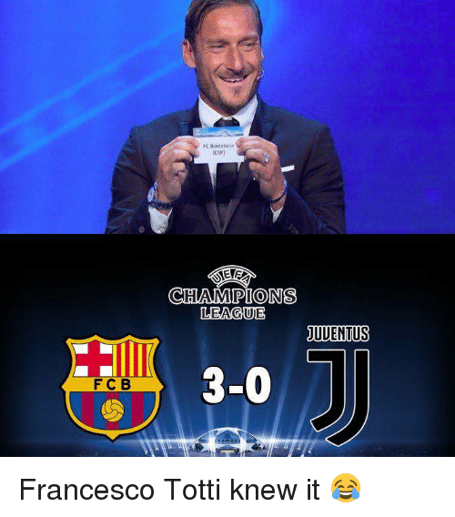 totti: (ESP)  CHAMPIONS  LEAGUE  JUUENTUS  3-0  FCB Francesco Totti knew it 😂