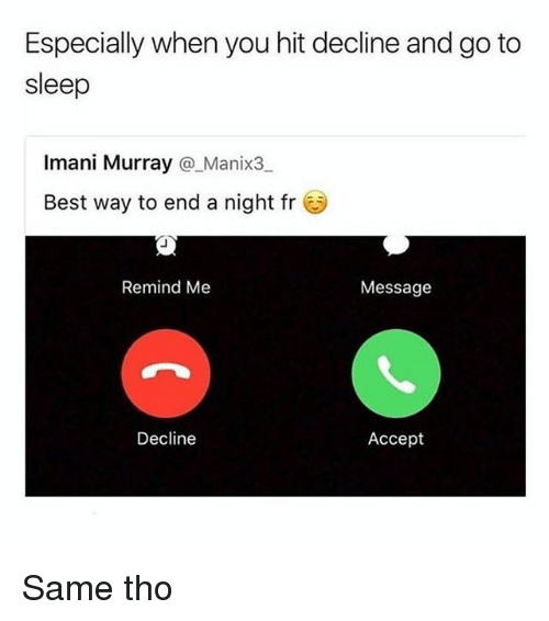 Go to Sleep, Best, and Girl: Especially when you hit decline and go to  sleep  Imani Murray @ Manix3  Imani Murray @_Manix3  Best way to end a night fr  Remind Me  Message  Decline  Accept Same tho