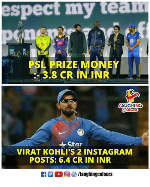 Instagram, Money, and Indianpeoplefacebook: espect my team  PSL  PSL PRIZE MONEY  -3.8 CR IN INR  AUGHING  VIRAT KOHLI'S 2 INSTAGRAM  POSTS: 6.4 CR IN INR