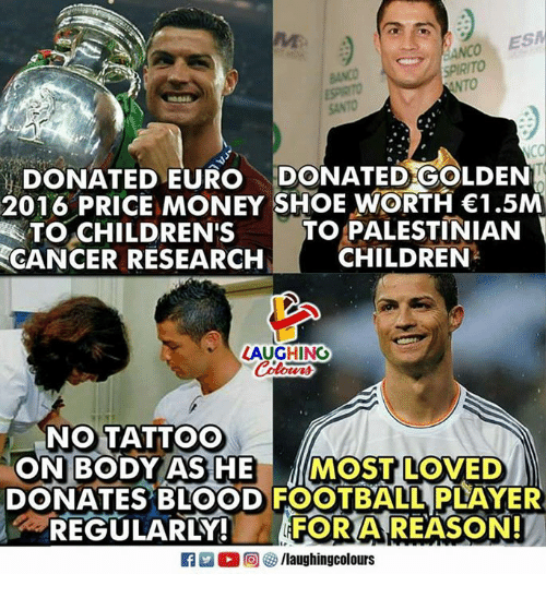 palestinian: ESPIRITO  SANTO  DONATED EURO DONATED GOLDEN  2016 PRICE MONEY SHOE WORTH 1.5M  TO PALESTINIAN  CHILDREN  TO.cHILDREN'S  CANCER RESEARCH  LAUGHING  NO TATTOO  ON BODY AS HE MOST LOVED  DONATES BLOOD FOOTBALL PLAYER  -REGULARLY!  FOR A REASON!  flaughingcolours