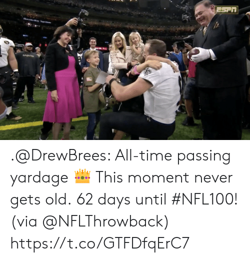 days until: ESPIT  Mercedes Benz Superdome  ICNS  SAINTS .@DrewBrees: All-time passing yardage 👑 This moment never gets old.  62 days until #NFL100! (via @NFLThrowback) https://t.co/GTFDfqErC7