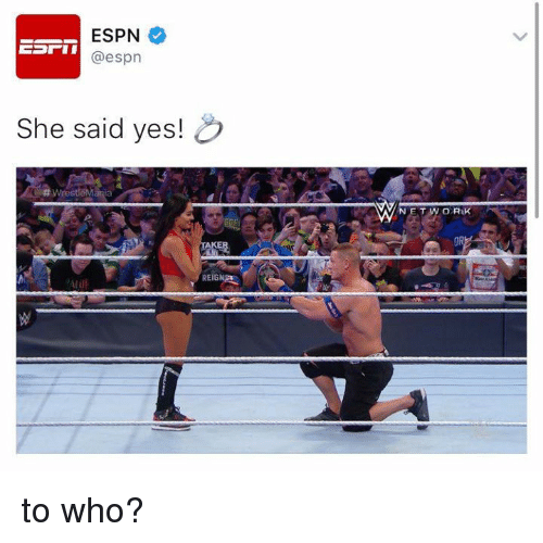 wrest: ESPN  @espn  She said yes!  Wrest  AKER  REIGN  NET WORK to who?
