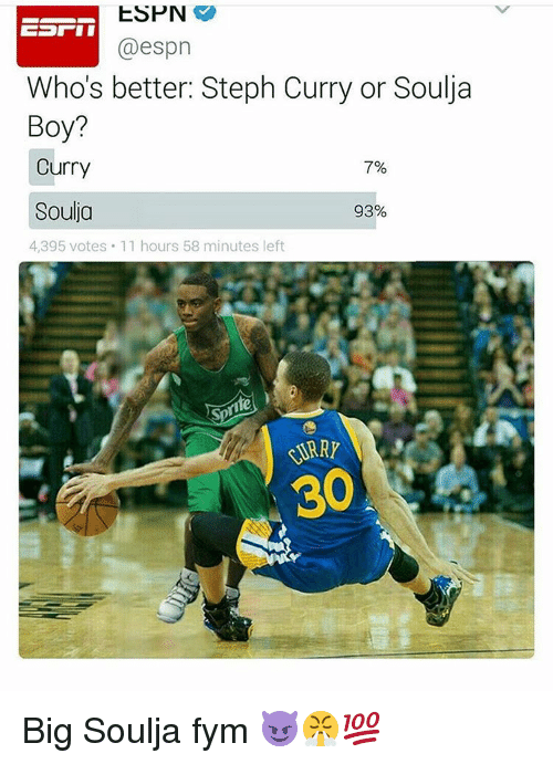 Espn, Memes, and Steph Curry: ESPN  @espn  Who's better: Steph Curry or Soulia  Boy?  Curry  7%  Soulja  93%  4395 votes. 11 hours 58 minutes left Big Soulja fym 😈😤💯
