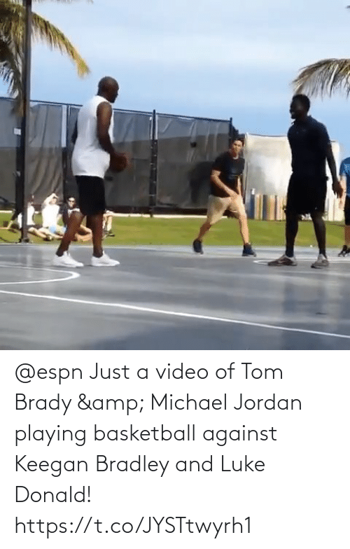 donald: @espn Just a video of Tom Brady & Michael Jordan playing basketball against Keegan Bradley and Luke Donald!   https://t.co/JYSTtwyrh1