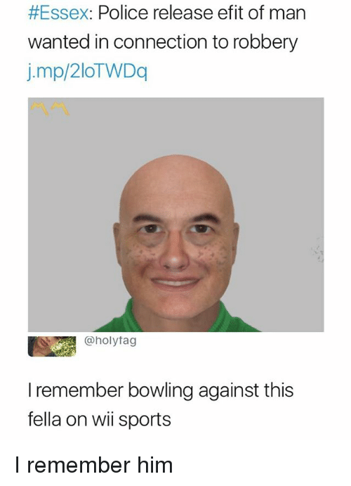 Police, Sports, and Bowling:  #Essex: Police release efit of man  wanted in connection to robbery  j.mp/2loTWDq  @holytag  I remember bowling against this  fella on wii sports I remember him