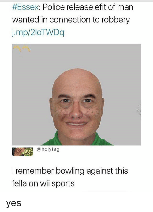 Memes, Police, and Sports:  #Essex: Police release efit of man  wanted in connection to robbery  j.mp/2IOTWDq  @holytag  I remember bowling against this  fella on wii sports yes