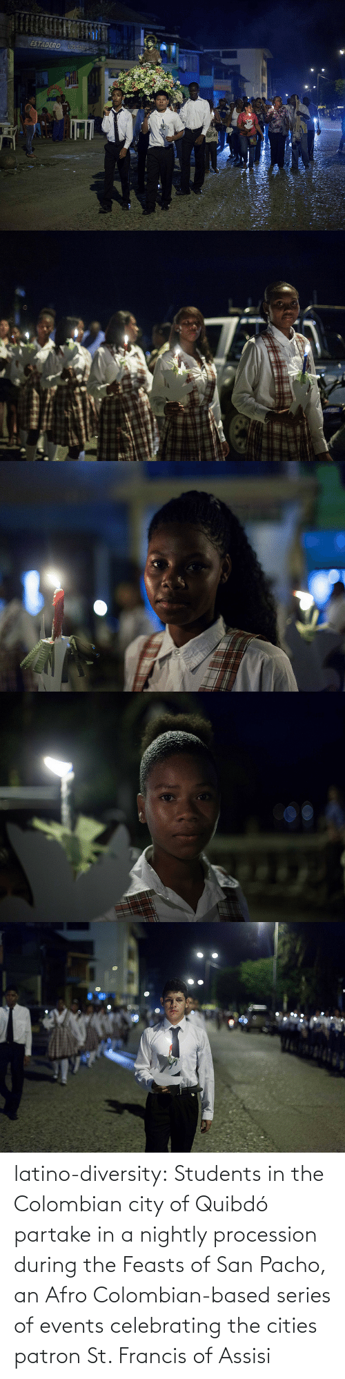 st francis: ESTADERO LOS SABAN   WILU latino-diversity:  Students in the Colombian city of Quibdó partake in a nightly procession during the Feasts of San Pacho, an Afro Colombian-based series of events celebrating the cities patron St. Francis of Assisi