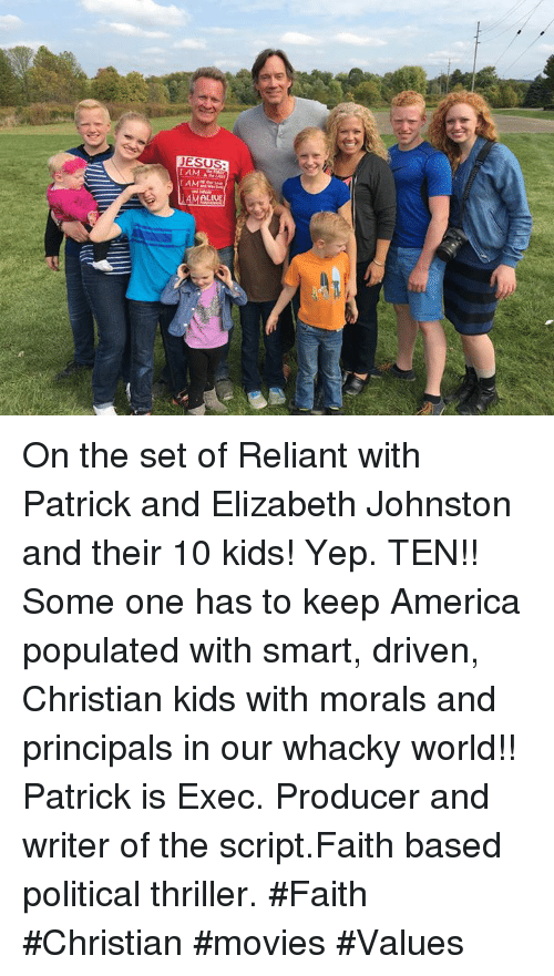 Whacky: ESUS  I AM  AMALIUE On the set of Reliant with Patrick and Elizabeth Johnston and their 10 kids!  Yep.  TEN!!  Some one has to keep America populated with smart, driven, Christian kids with morals and principals in our whacky world!!  Patrick is Exec. Producer and writer of the script.Faith based political thriller.    #Faith #Christian #movies #Values