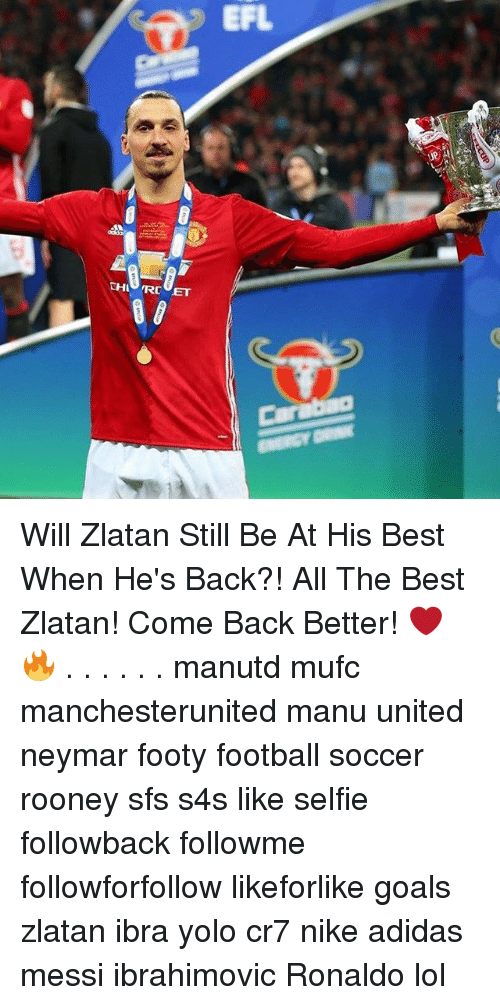 Adidas, Football, and Goals: ET  EFL Will Zlatan Still Be At His Best When He's Back?! All The Best Zlatan! Come Back Better! ❤️🔥 . . . . . . manutd mufc manchesterunited manu united neymar footy football soccer rooney sfs s4s like selfie followback followme followforfollow likeforlike goals zlatan ibra yolo cr7 nike adidas messi ibrahimovic Ronaldo lol