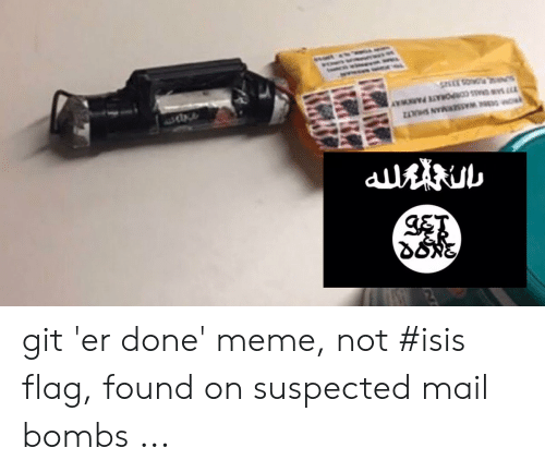 Not Isis: ET  RO03 ASSEMAN LTZ  777 S SS CORPORATE PARKWAY  SA OAS 3325 git 'er done' meme, not #isis flag, found on suspected mail bombs ...