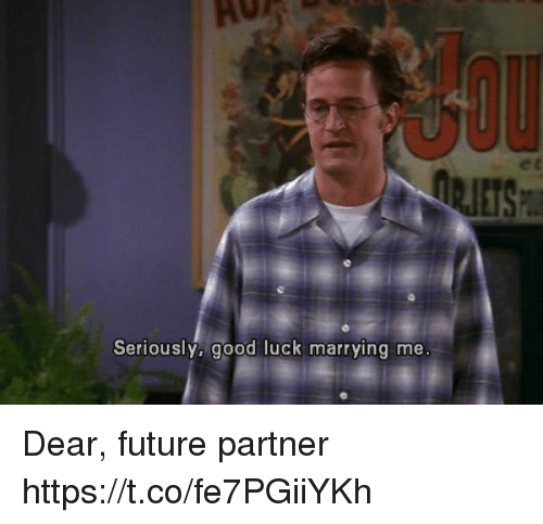 Future, Good, and Girl Memes: et  Seriously, good luck marr ying me Dear, future partner https://t.co/fe7PGiiYKh