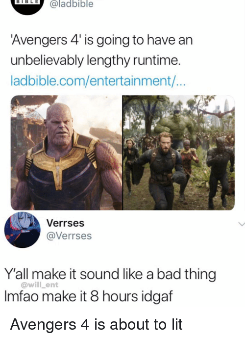 Idgaf: eTELH  @ladbible  Avengers 4 is going to have an  unbelievably lengthy runtime  ladbible.com/entertainment/..  Verrses  @Verrses  Y'all make it sound like a bad thing  @will _ent  Imfao make it 8 hours idgaf Avengers 4 is about to lit