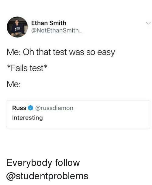 Memes, Star, and Test: Ethan Smith  @NotEthanSmith  STAR  Me: Oh that test was so easy  *Fails test*  Me:  Russネ@russdiemon  Interesting Everybody follow @studentproblems