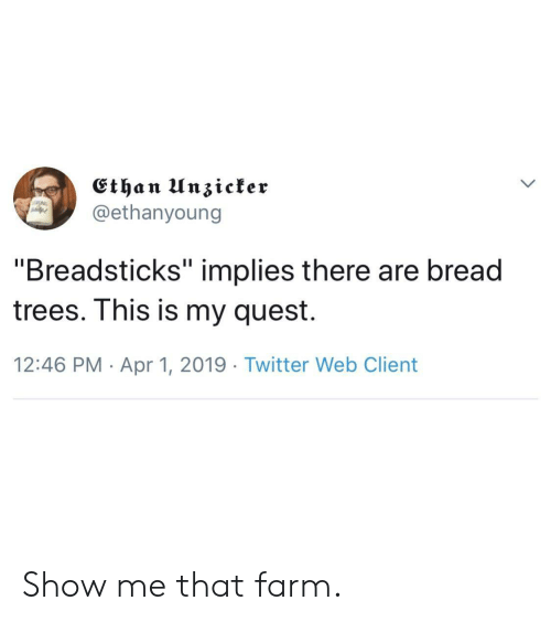 """Breadsticks: @ethanyoung  """"Breadsticks"""" implies there are bread  trees. Ihis is my quest.  12:46 PM Apr 1, 2019 Twitter Web Client Show me that farm."""