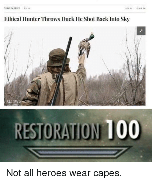 ethical: Ethical Hunter Throws Duck He Shot Back Into Sky  RESTORATION 100 Not all heroes wear capes.