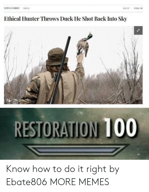 ethical: Ethical Hunter Throws Duck He Shot Back Into Sky  RESTORATION 100 Know how to do it right by Ebate806 MORE MEMES