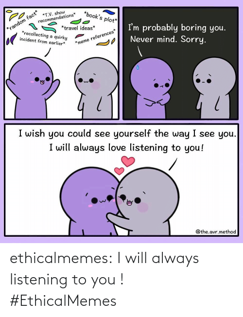 I Will: ethicalmemes:  I will always listening to you ! #EthicalMemes
