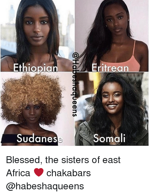 Ethiopians: Ethiopian  Eritrean  Sudanese Somali Blessed, the sisters of east Africa ❤ chakabars @habeshaqueens
