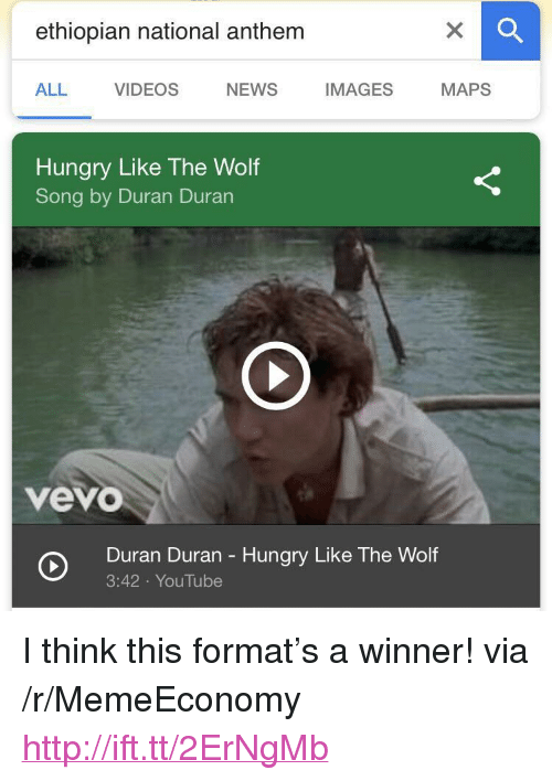 "Ethiopian: ethiopian national anthem  ALL VIDEOS NEWS IMAGES MAPS  Hungry Like The Wolf  Song by Duran Duran  vevo  Duran Duran - Hungry Like The Wolf  3:42 YouTube <p>I think this format's a winner! via /r/MemeEconomy <a href=""http://ift.tt/2ErNgMb"">http://ift.tt/2ErNgMb</a></p>"