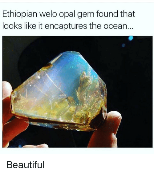 Ethiopians: Ethiopian welo opal gem found that  looks like it encaptures the ocean. Beautiful