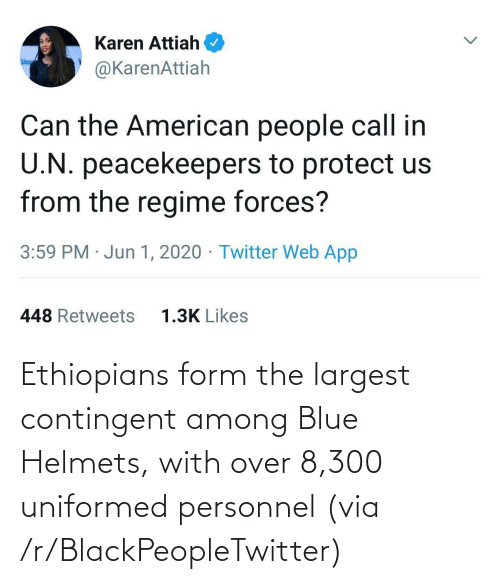 Blackpeopletwitter, Ethiopians, and Blue: Ethiopians form the largest contingent among Blue Helmets, with over 8,300 uniformed personnel (via /r/BlackPeopleTwitter)