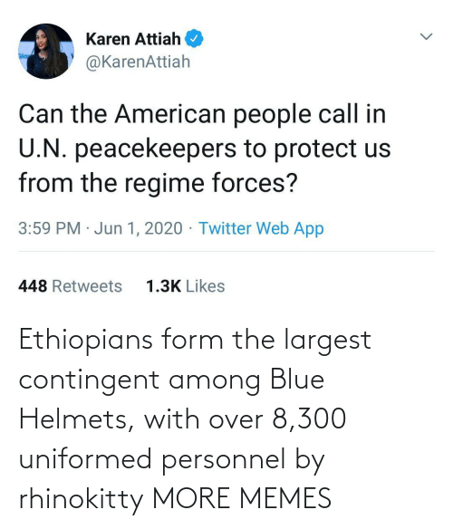 Largest: Ethiopians form the largest contingent among Blue Helmets, with over 8,300 uniformed personnel by rhinokitty MORE MEMES