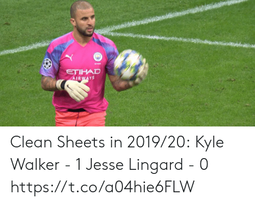 kyle: ETIHAD  AIRWAYS Clean Sheets in 2019/20:  Kyle Walker - 1 Jesse Lingard - 0 https://t.co/a04hie6FLW