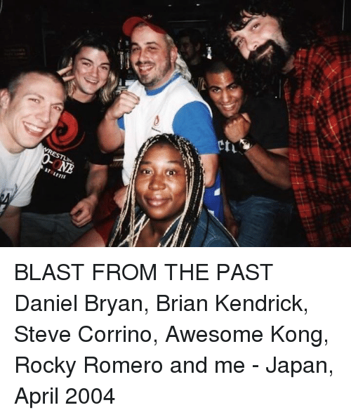 Rocky: etL  NB  87 LETES BLAST FROM THE PAST Daniel Bryan, Brian Kendrick, Steve Corrino, Awesome Kong, Rocky Romero and me - Japan, April 2004