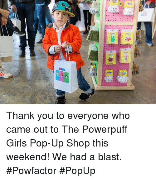 Memes, Pop, and The Powerpuff Girls: etli Thank you to everyone who came out to The Powerpuff Girls Pop-Up Shop this weekend! We had a blast. #Powfactor #PopUp