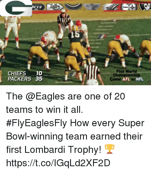 Philadelphia Eagles, Memes, and Nfl: ETS  Steelers  CHIEFS10  PACKERS 35  First World  Championshi  Game  AFL vs NFL The @Eagles are one of 20 teams to win it all. #FlyEaglesFly  How every Super Bowl-winning team earned their first Lombardi Trophy! 🏆 https://t.co/IGqLd2XF2D