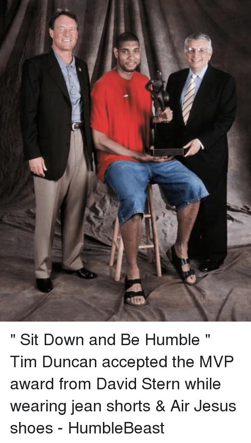 "Jesus, Memes, and Shoes: ETy "" Sit Down and Be Humble ""  Tim Duncan accepted the MVP award from David Stern while wearing jean shorts & Air Jesus shoes  - HumbleBeast"
