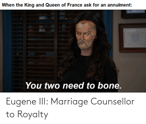 Marriage: Eugene III: Marriage Counsellor to Royalty