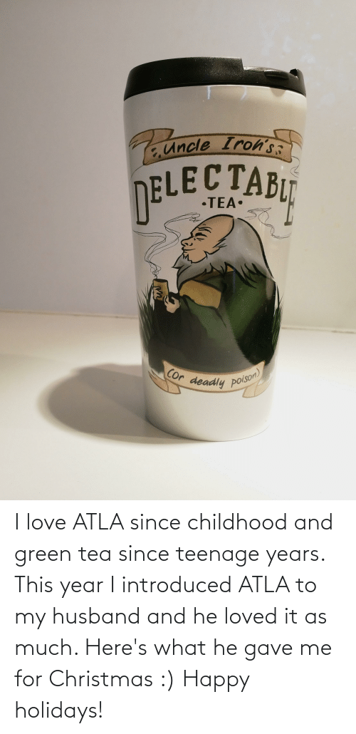 tabu: EUncle Iroh's:  TABU  ЕСТАВЦ  DELECT  •TEA•  Cor deadly pOison) I love ATLA since childhood and green tea since teenage years. This year I introduced ATLA to my husband and he loved it as much. Here's what he gave me for Christmas :) Happy holidays!