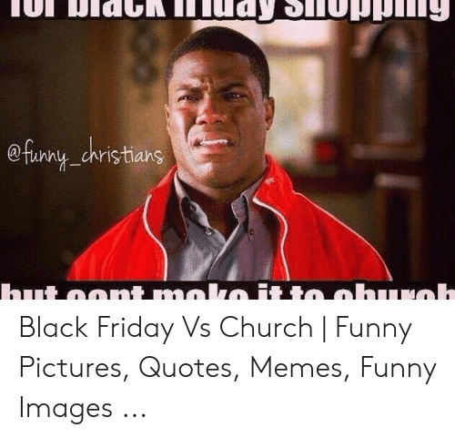 Church Funny: euny christians Black Friday Vs Church | Funny Pictures, Quotes, Memes, Funny Images ...