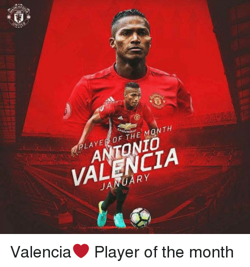 Memes, 🤖, and Valencia: eURale  PLAYER0F THE MONTH  ANTONIO  VALENCIA  JANUARY Valencia❤ Player of the month