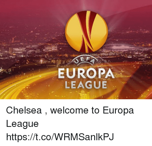 Chelsea, Memes, and 🤖: EUROPA  LEAGUE Chelsea , welcome to Europa League https://t.co/WRMSanlkPJ