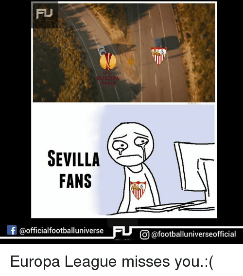 Memes, 🤖, and League: EUROPA  LEAGUE  SEVILLA  FANS  f @officialfootballuniv  CO @footballuniverseofficial Europa League misses you.:(