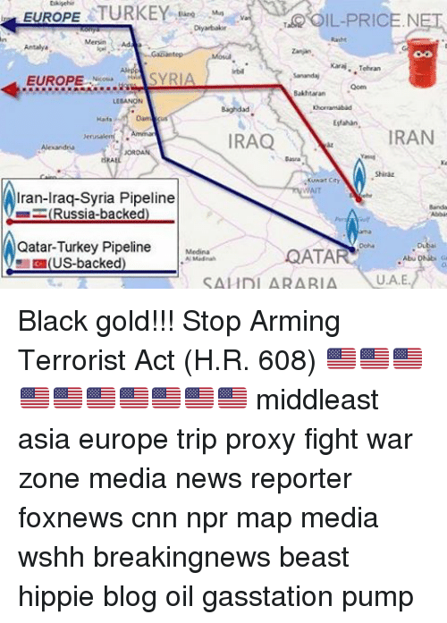 cnn.com, Memes, and News: EUROPE  TURKEY  OIL-PRICE NET  Diyarbakar  Karaj. Tehran  SYRIA  EUROPE  RE....  Bakhtarani  IRAN  yerusalem.  IRAQ  Iran-Iraq-Syria Pipeline  m Russia-backed  Qatar-Turkey Pipeline Medina  QATAR  (US-backed)  SAMDI ARABIA NU U.A.E. Black gold!!! Stop Arming Terrorist Act (H.R. 608) 🇺🇸🇺🇸🇺🇸🇺🇸🇺🇸🇺🇸🇺🇸🇺🇸🇺🇸🇺🇸 middleast asia europe trip proxy fight war zone media news reporter foxnews cnn npr map media wshh breakingnews beast hippie blog oil gasstation pump