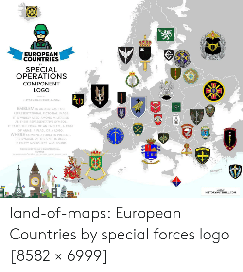 The Unit: EUROPEAN  COUNTRIES  BY  SPECIAL  OPERATIONS  COMPONENT  LOGO  MORE A  HISTORYINANUTSHELL.COM  EMBLEM Is AN ABSTRACT OR  REPRESENTATIONAL PICTORIAL IMAGE  IT IS WIDELY USED AMONG MILITARIES  AS THEIR REPRESENTATIVE SYMBOL  IT TAKES THE FORM OF AN EMBLEM, A COAT  OF ARMS, A FLAG, OR A LOGO.  WHERE COMBINED FORCE IS PRESENT  THE SYMBOL OF THE UNIT IS USED  IF EMPTY NO SOURCE WAS FOUND  ES SPECIALEO  OPE  KUVVETLER  el  THE PURPOSE OF THIS MAP IS ONLY INFORMATIONAL  SOURCE  MORE AT  HISTORYNUTSHELL.COM land-of-maps:  European Countries by special forces logo [8582 × 6999]