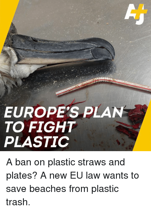 Memes, Trash, and Fight: EUROPE'S PLAN  TO FIGHT  PLASTIC A ban on plastic straws and plates? A new EU law wants to save beaches from plastic trash.