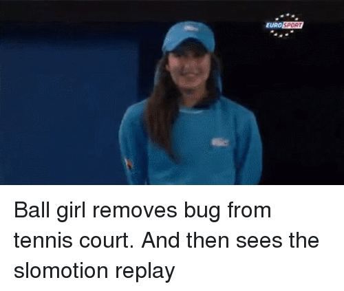 Balls Girl: EUROSPORT Ball girl removes bug from tennis court. And then sees the slomotion replay