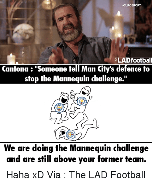 """The Mannequin: EUROSPORT  ELADfootball  Cantona """"Someone tell Man City's defence to  stop the Mannequin challenge.""""  We are doing the Mannequin challenge  and are still above your former team. Haha xD  Via : The LAD Football"""