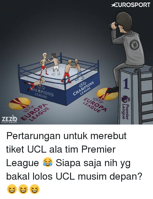 Memes, 🤖, and Europa League: EUROSPORT  LEAGUE  9AA71 PIONS  EUROPA  LEAGUE  AGUE  LEAGUE  CARTOONS  Premier  League Pertarungan untuk merebut tiket UCL ala tim Premier League 😂 Siapa saja nih yg bakal lolos UCL musim depan? 😆😆😆