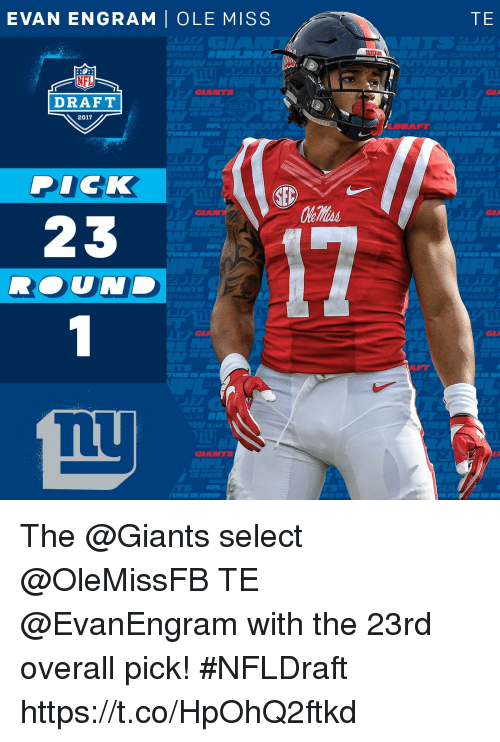 Memes, Dick, and Giants: EVAN ENGRAM OLE MISS  GIANTS  DRAFT  2017  DICK  SEC  23  TURN IS NOW  GIANTS  TE  GNA  GIA  GNA The @Giants select @OleMissFB TE @EvanEngram with the 23rd overall pick!  #NFLDraft https://t.co/HpOhQ2ftkd