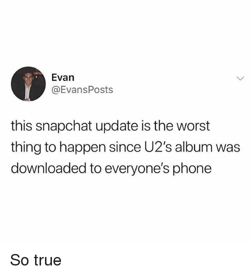 Memes, Phone, and Snapchat: Evan  @EvansPosts  this snapchat update is the worst  thing to happen since U2's album was  downloaded to everyone's phone So true