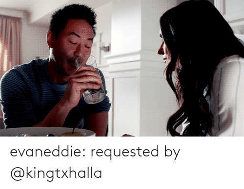 requested: evaneddie:  requested by @kingtxhalla